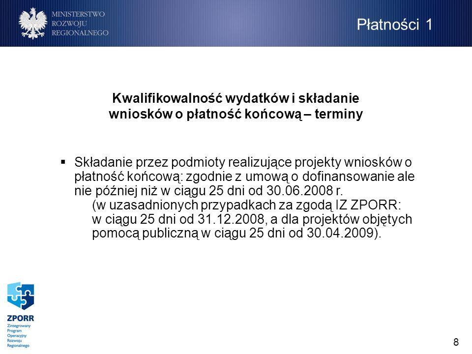 8 Składanie przez podmioty realizujące projekty wniosków o płatność końcową: zgodnie z umową o dofinansowanie ale nie później niż w ciągu 25 dni od 30.06.2008 r.