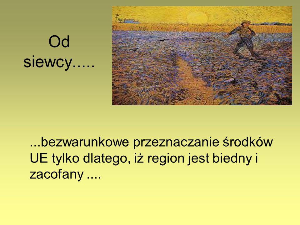 Od siewcy........bezwarunkowe przeznaczanie środków UE tylko dlatego, iż region jest biedny i zacofany....