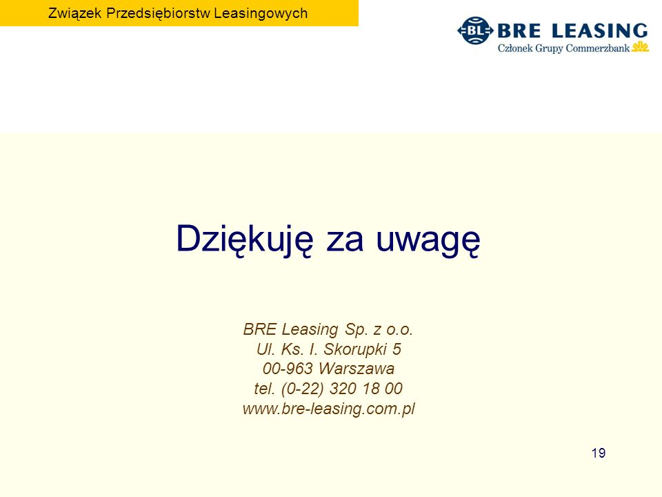 19 Dziękuję za uwagę BRE Leasing Sp.z o.o. Ul. Ks.
