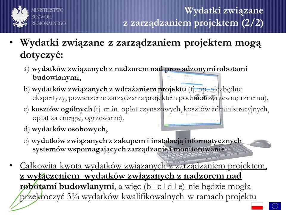 Wydatki związane z zarządzaniem projektem (2/2) Wydatki związane z zarządzaniem projektem mogą dotyczyć: a) wydatków związanych z nadzorem nad prowadzonymi robotami budowlanymi, b) wydatków związanych z wdrażaniem projektu (tj.