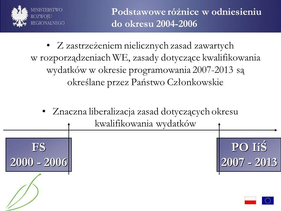 Z zastrzeżeniem nielicznych zasad zawartych w rozporządzeniach WE, zasady dotyczące kwalifikowania wydatków w okresie programowania 2007-2013 są określane przez Państwo Członkowskie Znaczna liberalizacja zasad dotyczących okresu kwalifikowania wydatków Podstawowe różnice w odniesieniu do okresu 2004-2006 FS 2000 - 2006 PO IiŚ 2007 - 2013