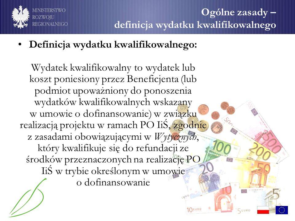 Definicja wydatku kwalifikowalnego: Wydatek kwalifikowalny to wydatek lub koszt poniesiony przez Beneficjenta (lub podmiot upoważniony do ponoszenia wydatków kwalifikowalnych wskazany w umowie o dofinansowanie) w związku realizacją projektu w ramach PO IiŚ, zgodnie z zasadami obowiązującymi w Wytycznych, który kwalifikuje się do refundacji ze środków przeznaczonych na realizację PO IiŚ w trybie określonym w umowie o dofinansowanie Ogólne zasady – definicja wydatku kwalifikowalnego