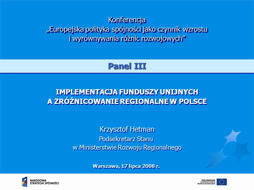 IMPLEMENTACJA FUNDUSZY UNIJNYCH A ZRÓŻNICOWANIE REGIONALNE W POLSCE Warszawa, 17 lipca 2008 r. Konferencja Europejska polityka spójności jako czynnik