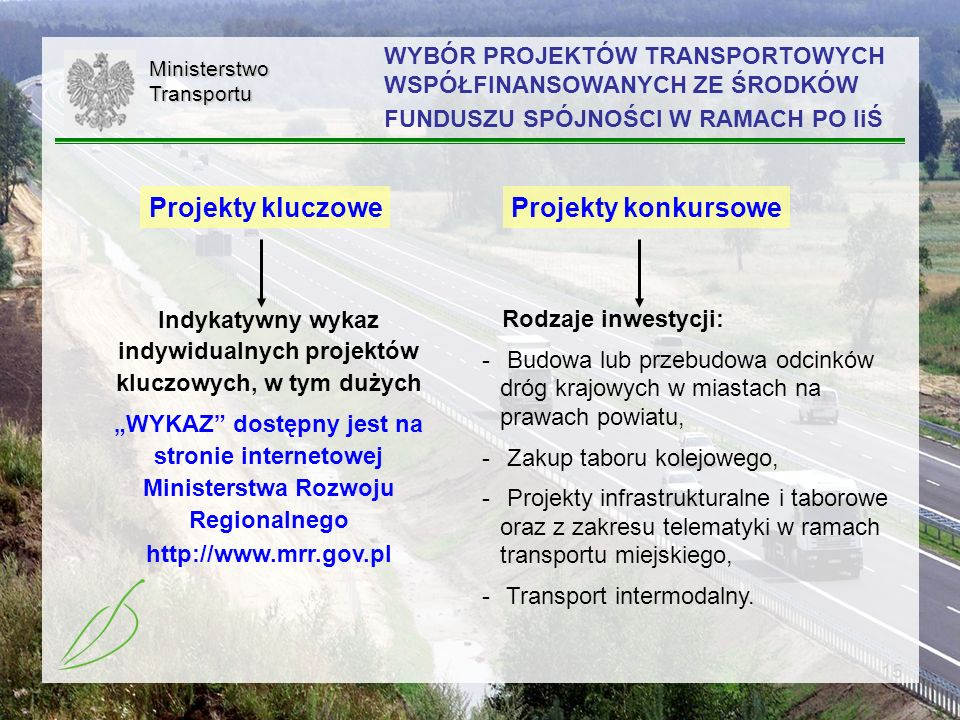 15 WYBÓR PROJEKTÓW TRANSPORTOWYCH WSPÓŁFINANSOWANYCH ZE ŚRODKÓW FUNDUSZU SPÓJNOŚCI W RAMACH PO IiŚMinisterstwoTransportu Projekty kluczoweProjekty kon