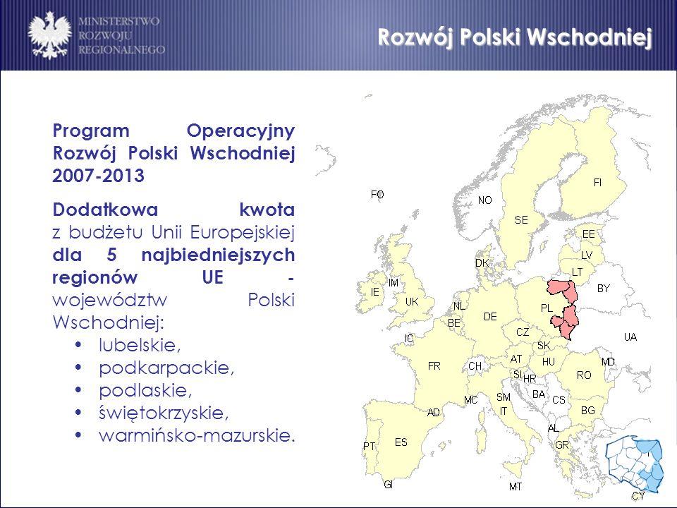Rozwój Polski Wschodniej Program Operacyjny Rozwój Polski Wschodniej 2007-2013 Dodatkowa kwota z budżetu Unii Europejskiej dla 5 najbiedniejszych regi