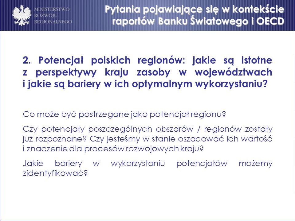 Pytania pojawiające się w kontekście raportów Banku Światowego i OECD 2. Potencjał polskich regionów: jakie są istotne z perspektywy kraju zasoby w wo