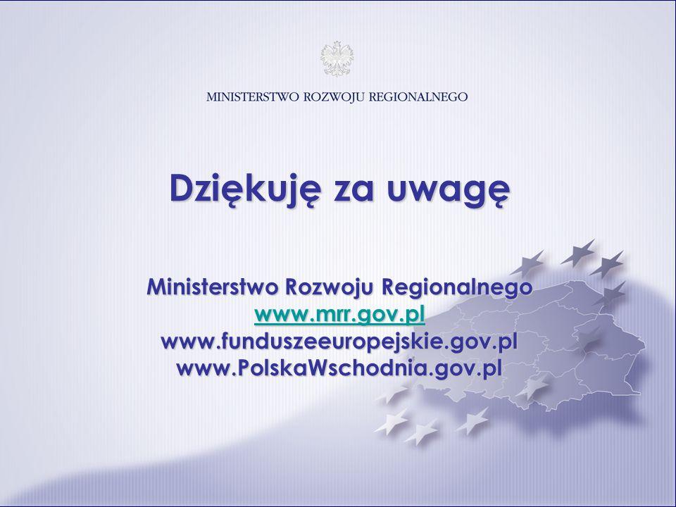 Dziękuję za uwagę Ministerstwo Rozwoju Regionalnego www.mrr.gov.pl www.funduszeeuropejskie.gov.plwww.PolskaWschodnia.gov.pl