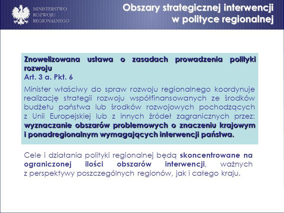 Obszary strategicznej interwencji w polityce regionalnej Znowelizowana ustawa o zasadach prowadzenia polityki rozwoju Art. 3 a. Pkt. 6 wyznaczanie obs