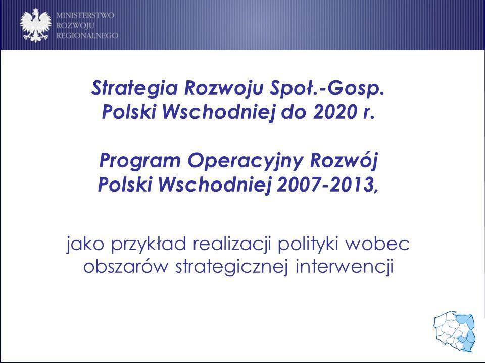 Strategia Rozwoju Społ.-Gosp. Polski Wschodniej do 2020 r. Program Operacyjny Rozwój Polski Wschodniej 2007-2013, jako przykład realizacji polityki wo
