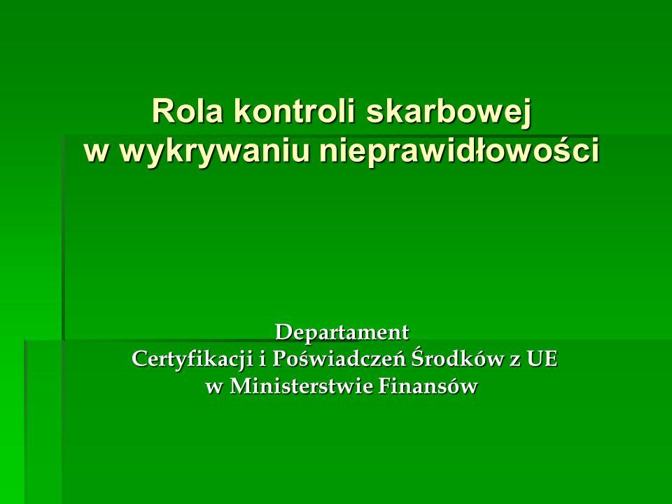 Rola kontroli skarbowej w wykrywaniu nieprawidłowości Departament Certyfikacji i Poświadczeń Środków z UE w Ministerstwie Finansów