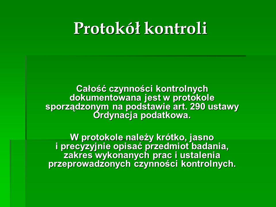 Protokół kontroli Całość czynności kontrolnych dokumentowana jest w protokole sporządzonym na podstawie art. 290 ustawy Ordynacja podatkowa. Całość cz