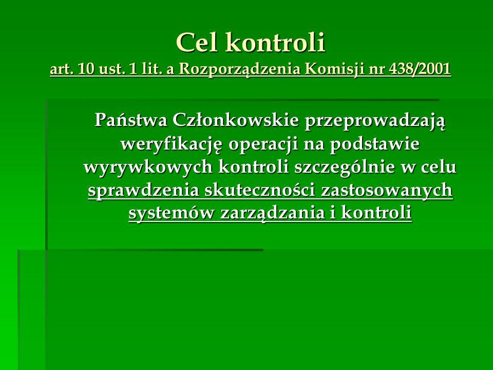 Cel kontroli art. 10 ust. 1 lit. a Rozporządzenia Komisji nr 438/2001 Państwa Członkowskie przeprowadzają weryfikację operacji na podstawie wyrywkowyc