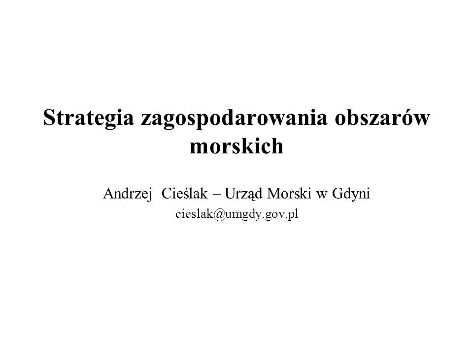 Strategia zagospodarowania obszarów morskich Andrzej Cieślak – Urząd Morski w Gdyni cieslak@umgdy.gov.pl