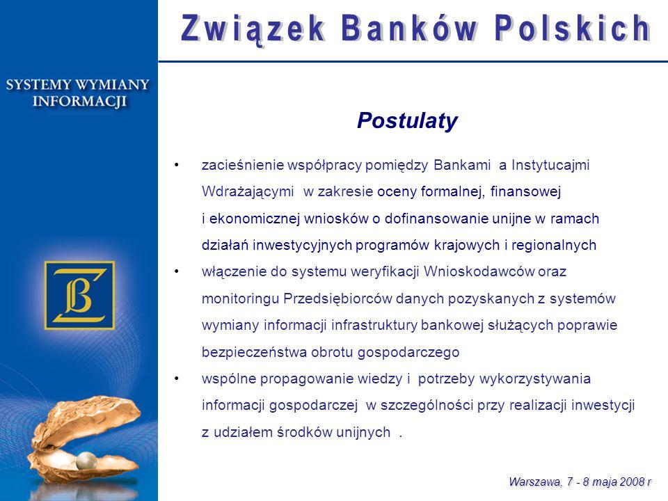 Warszawa, 7 - 8 maja 2008 r zacieśnienie współpracy pomiędzy Bankami a Instytucajmi Wdrażającymi w zakresie oceny formalnej, finansowej i ekonomicznej wniosków o dofinansowanie unijne w ramach działań inwestycyjnych programów krajowych i regionalnych włączenie do systemu weryfikacji Wnioskodawców oraz monitoringu Przedsiębiorców danych pozyskanych z systemów wymiany informacji infrastruktury bankowej służących poprawie bezpieczeństwa obrotu gospodarczego wspólne propagowanie wiedzy i potrzeby wykorzystywania informacji gospodarczej w szczególności przy realizacji inwestycji z udziałem środków unijnych.