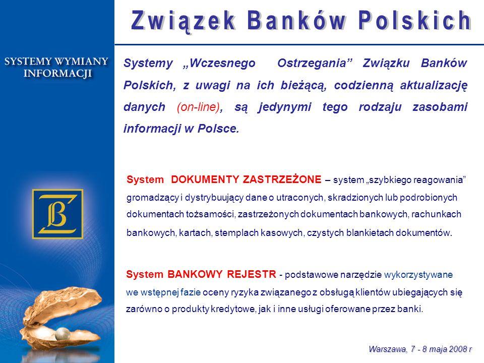 Warszawa, 7 - 8 maja 2008 r Systemy Wczesnego Ostrzegania Związku Banków Polskich, z uwagi na ich bieżącą, codzienną aktualizację danych (on-line), są jedynymi tego rodzaju zasobami informacji w Polsce.