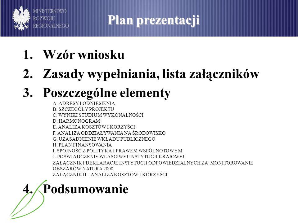 Wzór wniosku -Ten sam wzór dla projektów dużych (25 mln w sektorze środowiska i 50 mln euro w pozostałych) -Załącznik XXI do rozporządzenia wykonawczego 1828/2006 – inwestycje w infrastrukturę (gdy nie ma pomocy publicznej) -Załącznik XXII do rozporządzenia wykonawczego 1828/2006 – inwestycje produkcyjne (gdy jest pomoc publiczna) elementy odnoszące się wyłącznie do tego załącznika oznaczono w prezentacji na czerwono