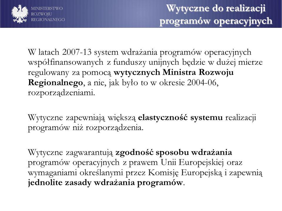W latach 2007-13 system wdrażania programów operacyjnych współfinansowanych z funduszy unijnych będzie w dużej mierze regulowany za pomocą wytycznych Ministra Rozwoju Regionalnego, a nie, jak było to w okresie 2004-06, rozporządzeniami.