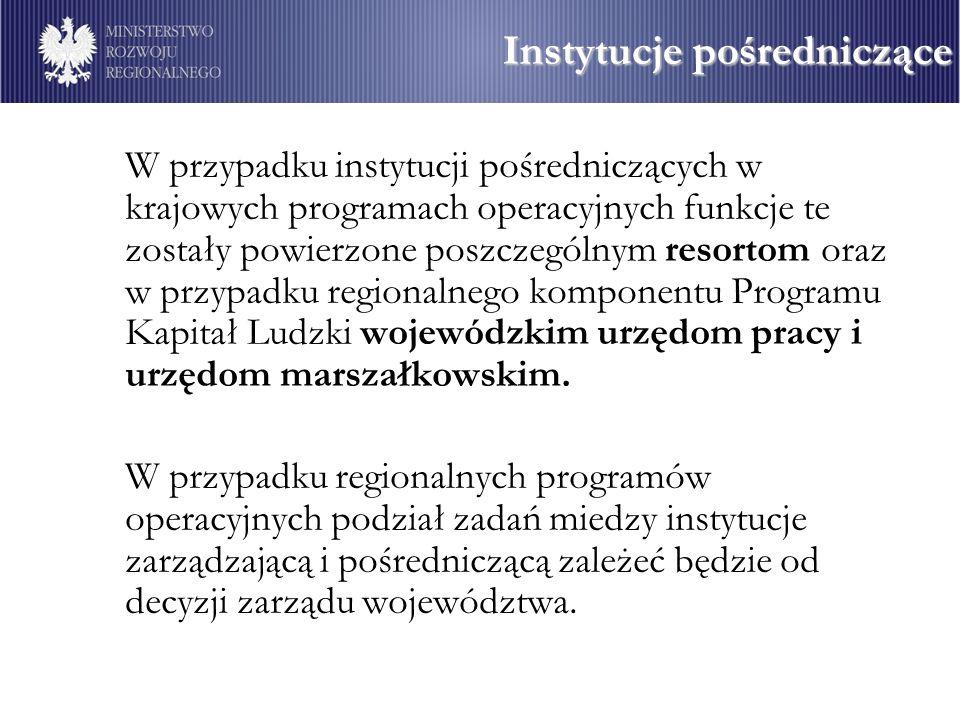 W przypadku instytucji pośredniczących w krajowych programach operacyjnych funkcje te zostały powierzone poszczególnym resortom oraz w przypadku regionalnego komponentu Programu Kapitał Ludzki wojewódzkim urzędom pracy i urzędom marszałkowskim.