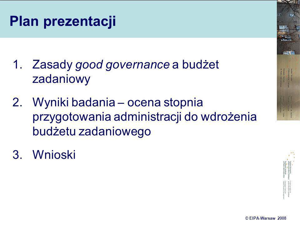 © EIPA-Warsaw 2008 Plan prezentacji 1.Zasady good governance a budżet zadaniowy 2.Wyniki badania – ocena stopnia przygotowania administracji do wdroże