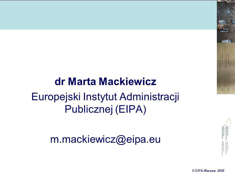 © EIPA-Warsaw 2008 dr Marta Mackiewicz Europejski Instytut Administracji Publicznej (EIPA) m.mackiewicz@eipa.eu