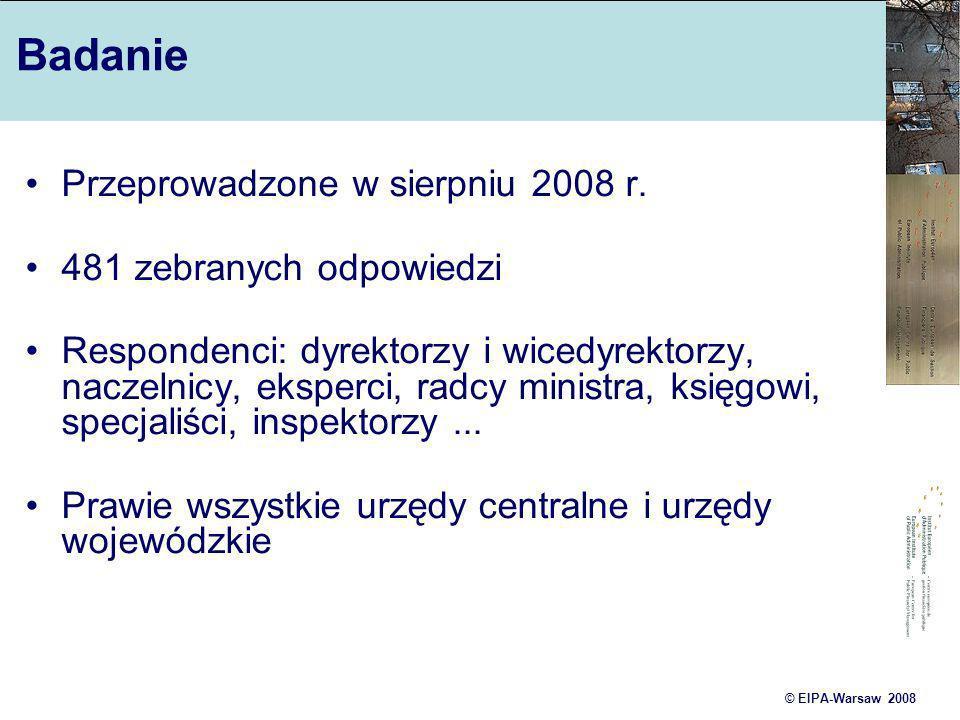 © EIPA-Warsaw 2008 Badanie Przeprowadzone w sierpniu 2008 r. 481 zebranych odpowiedzi Respondenci: dyrektorzy i wicedyrektorzy, naczelnicy, eksperci,