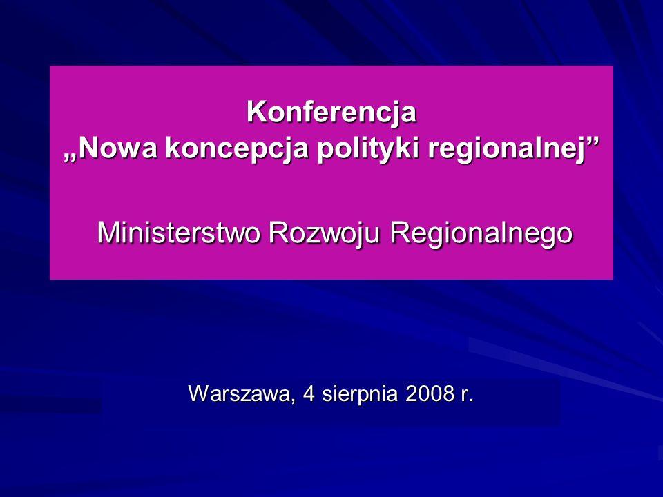 Konferencja Nowa koncepcja polityki regionalnej Ministerstwo Rozwoju Regionalnego Warszawa, 4 sierpnia 2008 r.