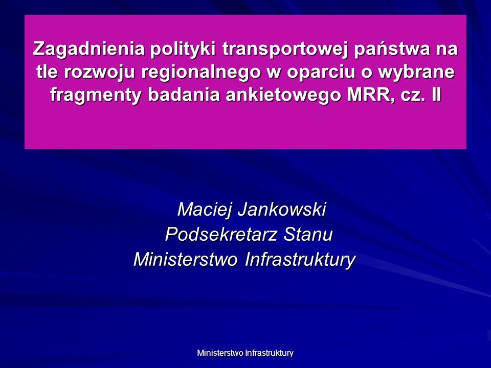 Ministerstwo Infrastruktury Polityka transportowa państwa a polityka regionalna Polityka transportowa państwa jest powiązana z polityką regionalną, m.in.
