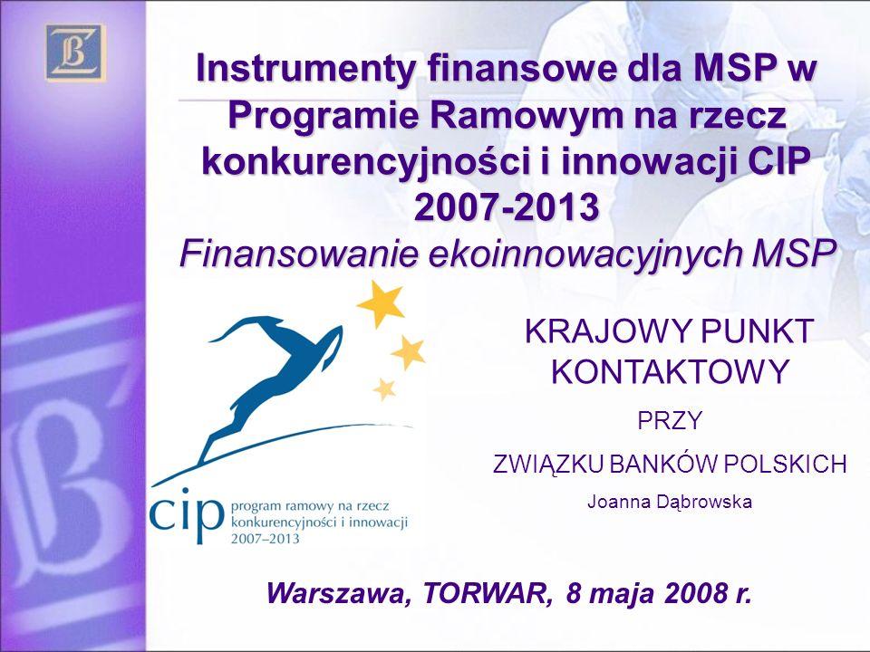 3 W ramach Programu CIP 2007 - 2013 Program na rzecz przedsiębiorczości (EIP) Budżet: 2,166 mld EUR, w tym 1,13 mld EUR na komponent Instrumenty finansowe dla MSP