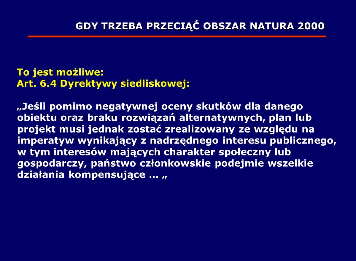 To jest możliwe: Art. 6.4 Dyrektywy siedliskowej: Jeśli pomimo negatywnej oceny skutków dla danego obiektu oraz braku rozwiązań alternatywnych, plan l