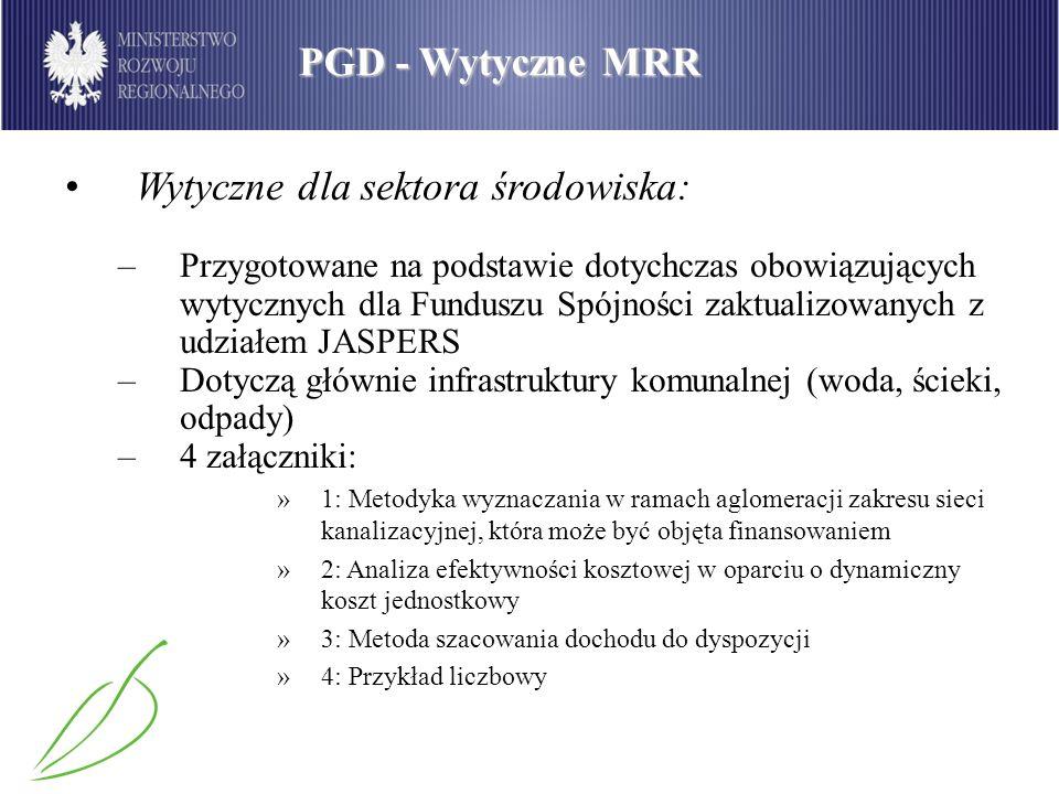 PGD - Wytyczne MRR Wytyczne dla sektora środowiska: –Przygotowane na podstawie dotychczas obowiązujących wytycznych dla Funduszu Spójności zaktualizow