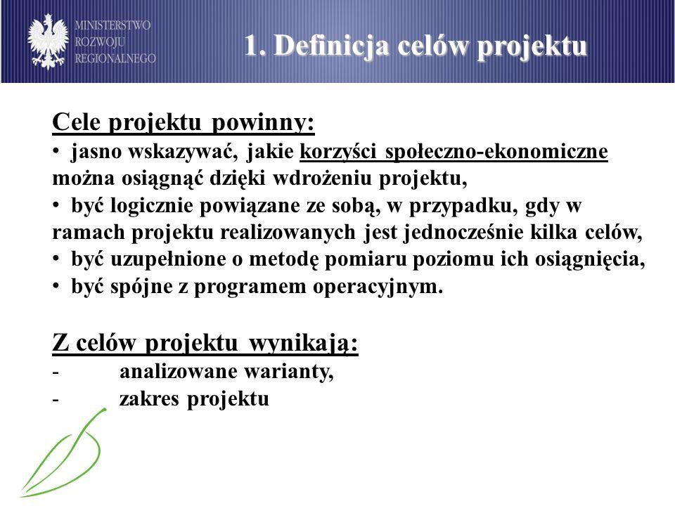 1. Definicja celów projektu Cele projektu powinny: jasno wskazywać, jakie korzyści społeczno-ekonomiczne można osiągnąć dzięki wdrożeniu projektu, być