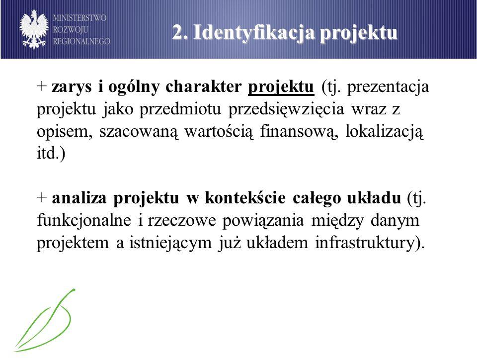 2. Identyfikacja projektu + zarys i ogólny charakter projektu (tj. prezentacja projektu jako przedmiotu przedsięwzięcia wraz z opisem, szacowaną warto