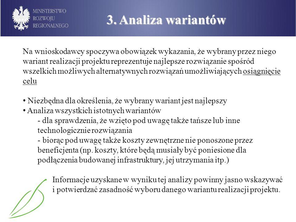 3. Analiza wariantów Na wnioskodawcy spoczywa obowiązek wykazania, że wybrany przez niego wariant realizacji projektu reprezentuje najlepsze rozwiązan