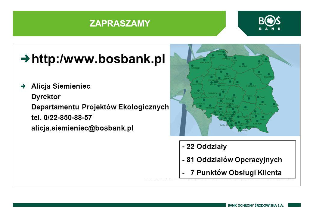 http:/www.bosbank.pl Alicja Siemieniec Dyrektor Departamentu Projektów Ekologicznych tel. 0/22-850-88-57 alicja.siemieniec@bosbank.pl ZAPRASZAMY - 22