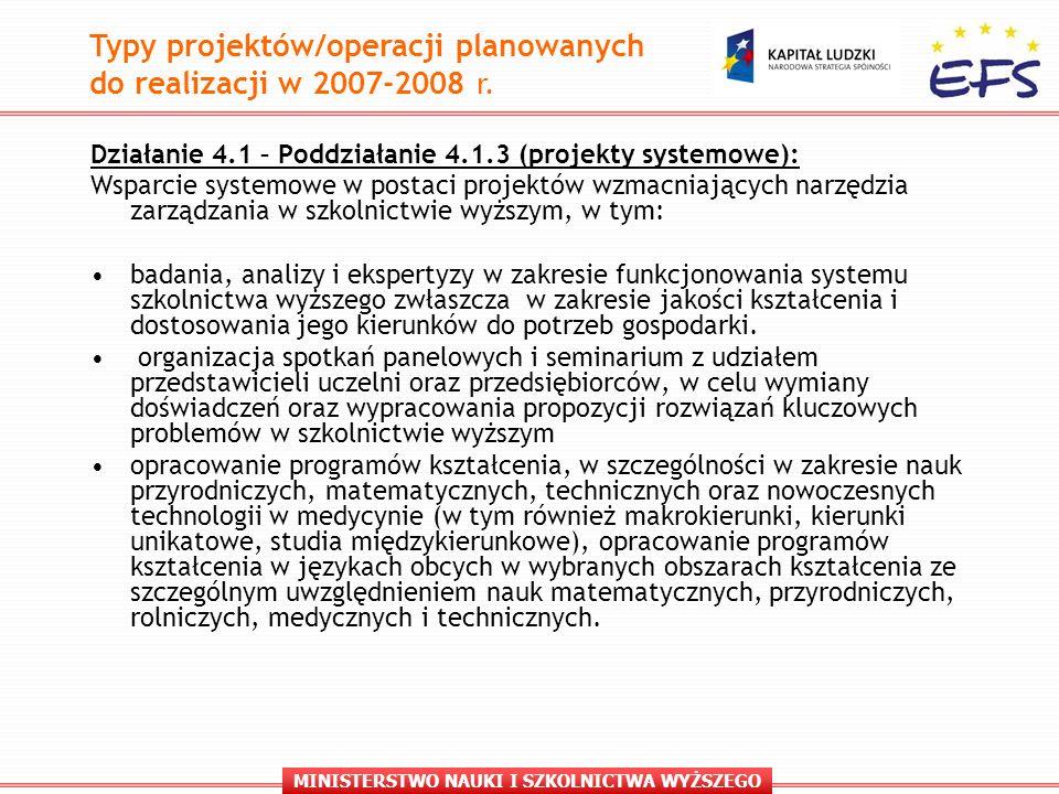 MINISTERSTWO NAUKI I SZKOLNICTWA WYŻSZEGO Działanie 4.1 – Poddziałanie 4.1.3 (projekty systemowe): Wsparcie systemowe w postaci projektów wzmacniających narzędzia zarządzania w szkolnictwie wyższym, w tym: badania, analizy i ekspertyzy w zakresie funkcjonowania systemu szkolnictwa wyższego zwłaszcza w zakresie jakości kształcenia i dostosowania jego kierunków do potrzeb gospodarki.