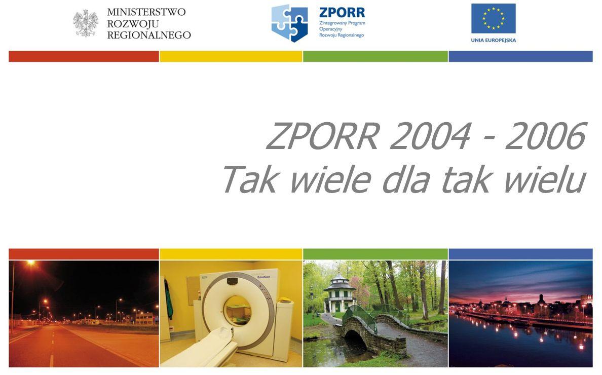 ZPORR 2004 - 2006 Tak wiele dla tak wielu
