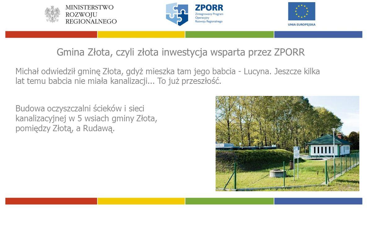 Gmina Złota, czyli złota inwestycja wsparta przez ZPORR Michał odwiedził gminę Złota, gdyż mieszka tam jego babcia - Lucyna.