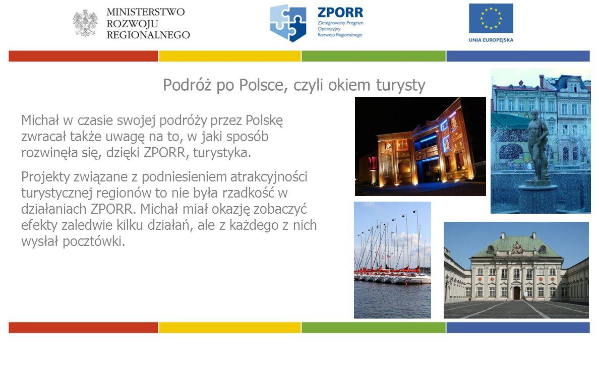 Podróż po Polsce, czyli okiem turysty Michał w czasie swojej podróży przez Polskę zwracał także uwagę na to, w jaki sposób rozwinęła się, dzięki ZPORR, turystyka.