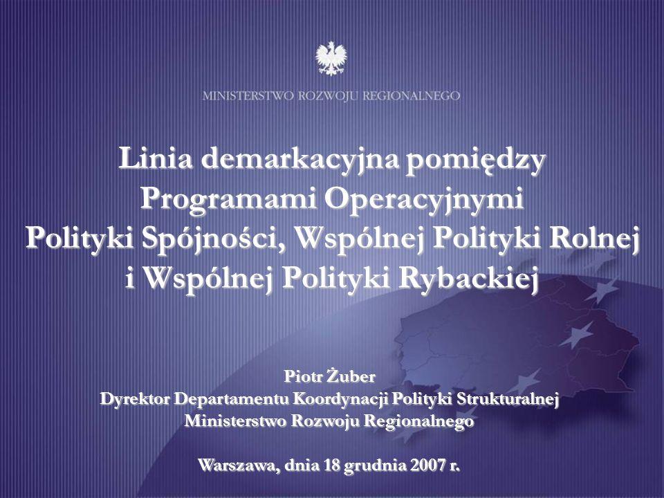 Linia demarkacyjna pomiędzy Programami Operacyjnymi Polityki Spójności, Wspólnej Polityki Rolnej i Wspólnej Polityki Rybackiej Piotr Żuber Dyrektor De