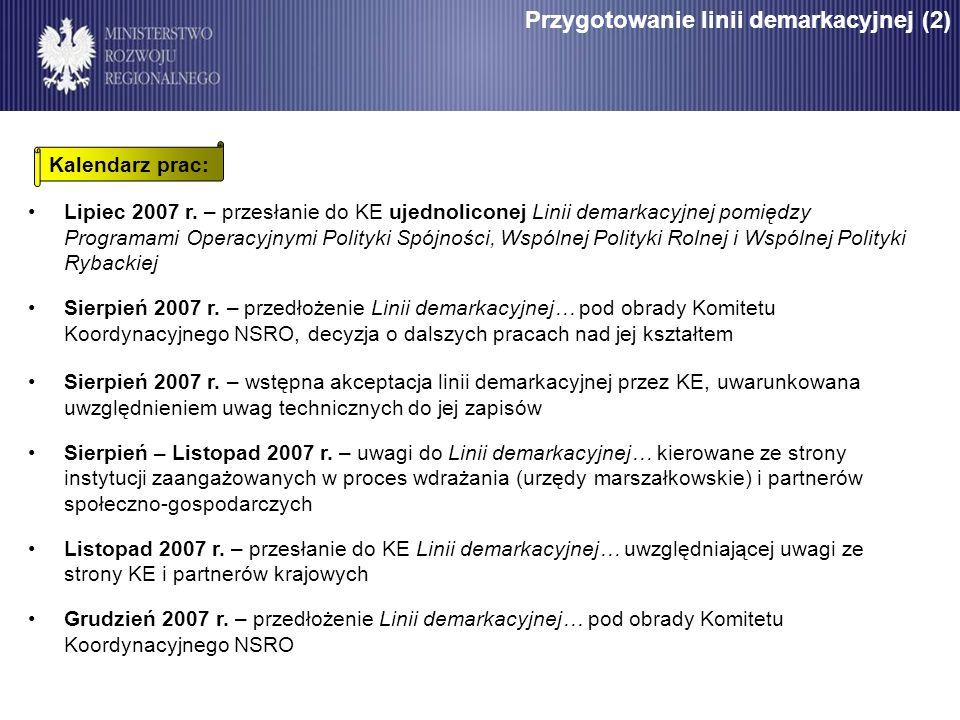 Przygotowanie linii demarkacyjnej (2) Lipiec 2007 r. – przesłanie do KE ujednoliconej Linii demarkacyjnej pomiędzy Programami Operacyjnymi Polityki Sp