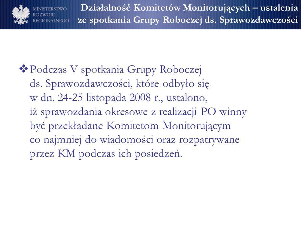 Podczas V spotkania Grupy Roboczej ds. Sprawozdawczości, które odbyło się w dn. 24-25 listopada 2008 r., ustalono, iż sprawozdania okresowe z realizac