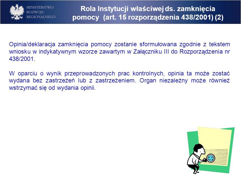 Opinia/deklaracja zamknięcia pomocy zostanie sformułowana zgodnie z tekstem wniosku w indykatywnym wzorze zawartym w Załączniku III do Rozporządzenia
