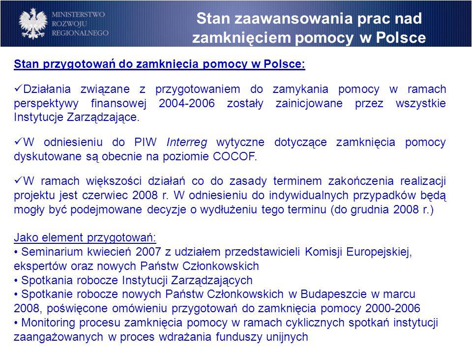 Stan przygotowań do zamknięcia pomocy w Polsce: Działania związane z przygotowaniem do zamykania pomocy w ramach perspektywy finansowej 2004-2006 zostały zainicjowane przez wszystkie Instytucje Zarządzające.