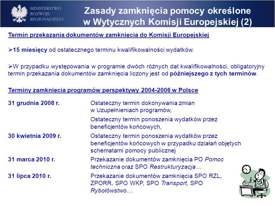 Termin przekazania dokumentów zamknięcia do Komisji Europejskiej 15 miesięcy od ostatecznego terminu kwalifikowalności wydatków. W przypadku występowa