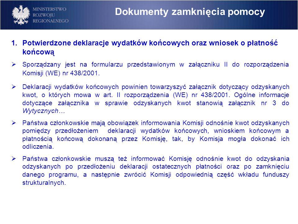 Dokumenty zamknięcia pomocy 1.Potwierdzone deklaracje wydatków końcowych oraz wniosek o płatność końcową Sporządzany jest na formularzu przedstawionym