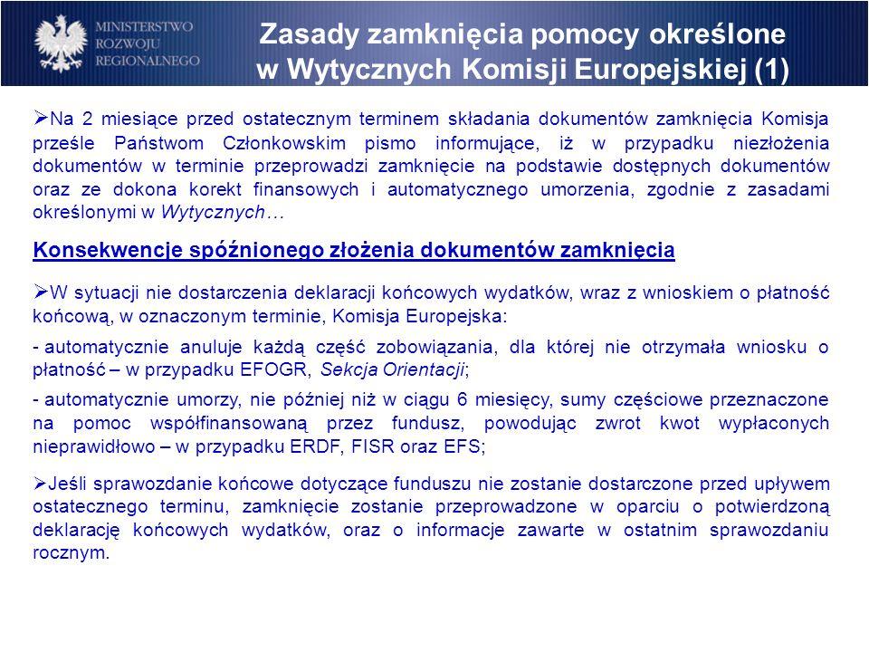 Na 2 miesiące przed ostatecznym terminem składania dokumentów zamknięcia Komisja prześle Państwom Członkowskim pismo informujące, iż w przypadku niezł
