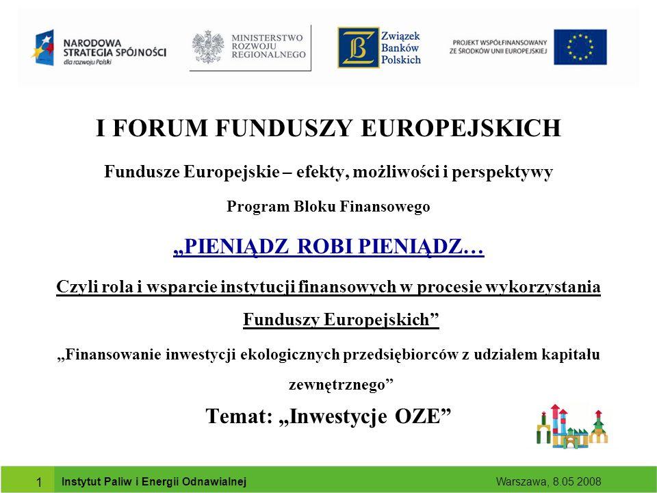 Instytut Paliw i Energii Odnawialnej Warszawa, 8.05 2008 Fundusze unijne na odnawialne źródła energii.