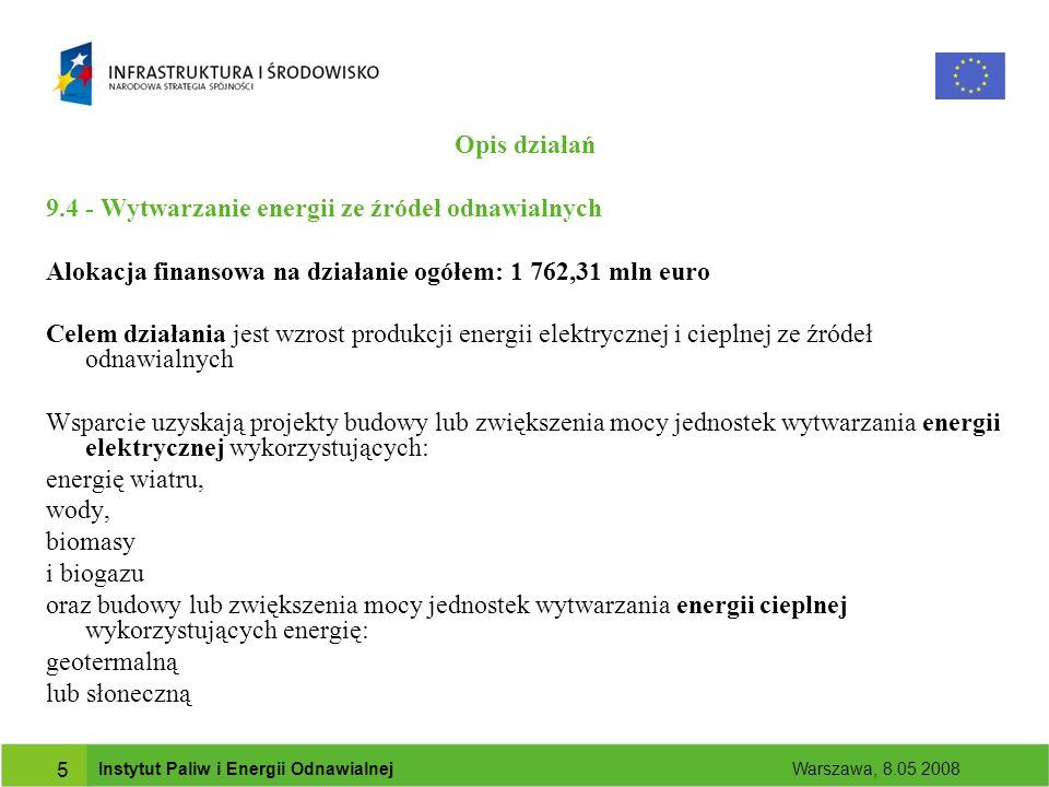 Instytut Paliw i Energii Odnawialnej Warszawa, 8.05 2008 16 Dziękuję za uwagę Instytut Paliw i Energii Odnawialnej Instytucja Wdrażająca/Instytucja Pośrednicząca II POIiŚ ul.