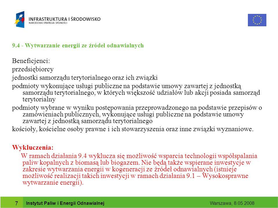 Instytut Paliw i Energii Odnawialnej Warszawa, 8.05 2008 8 Opis działań 9.5 - Wytwarzanie biopaliw ze źródeł odnawialnych Alokacja finansowa na działanie ogółem: 234,97 mln euro.