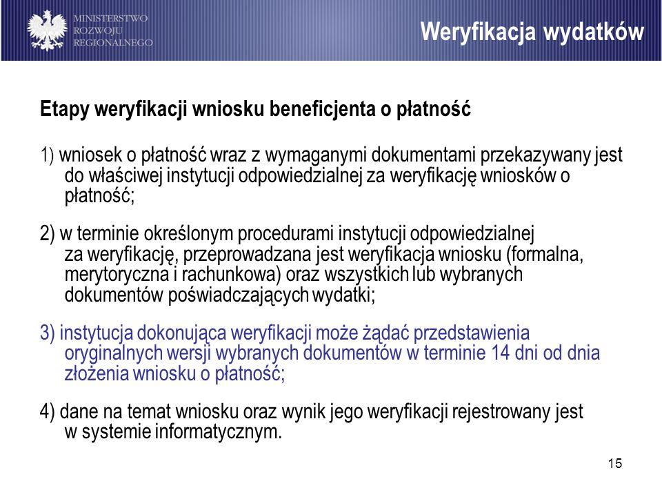 15 Etapy weryfikacji wniosku beneficjenta o płatność 1) wniosek o płatność wraz z wymaganymi dokumentami przekazywany jest do właściwej instytucji odp